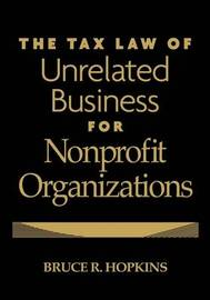 The Tax Law of Unrelated Business for Nonprofit Organizations by Bruce R Hopkins image