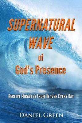 Supernatural Wave of God's Presence by Daniel Green