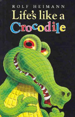Life's Like a Crocodile by Rolf Heimann