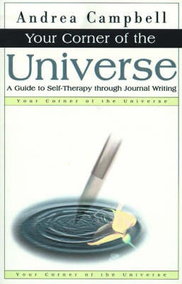 Your Corner of the Universe: A Guide to Self-Therapy Through Journal Writing by Andrea Campbell