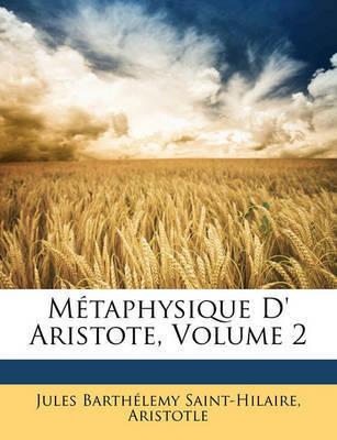 Mtaphysique D' Aristote, Volume 2 by * Aristotle