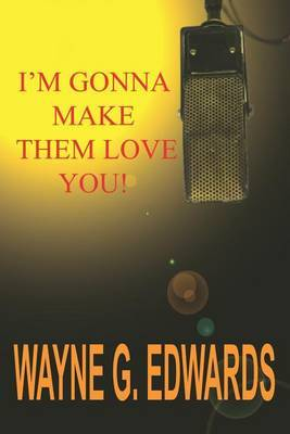I'm Gonna Make Them Love You! by Wayne G. Edwards