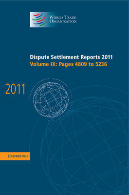 Dispute Settlement Reports 2011: Volume 9, Pages 4809-5236 by World Trade Organization