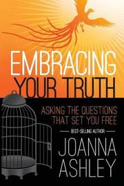 Embracing Your Truth by Joanna Ashley