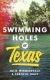 The Swimming Holes of Texas by Julie Wernersbach