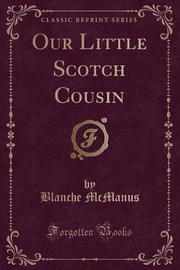 Our Little Scotch Cousin (Classic Reprint) by Blanche McManus