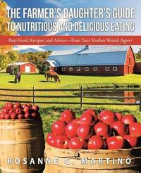 The Farmer's Daughter's Guide to Nutritious and Delicious Eating by Rosanne C Martino image