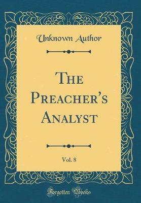 The Preacher's Analyst, Vol. 8 (Classic Reprint) by Unknown Author