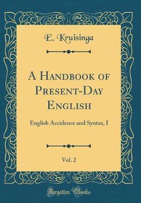 A Handbook of Present-Day English, Vol. 2 by E Kruisinga