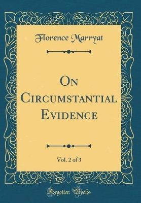 On Circumstantial Evidence, Vol. 2 of 3 (Classic Reprint) by Florence Marryat image