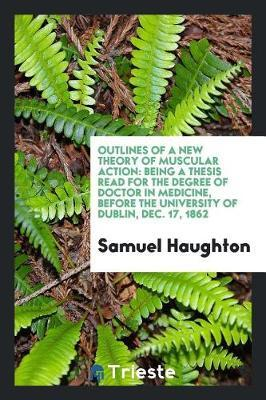 Outlines of a New Theory of Muscular Action by Samuel Haughton
