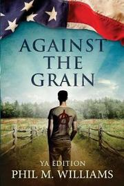 Against the Grain YA Edition by Phil M Williams