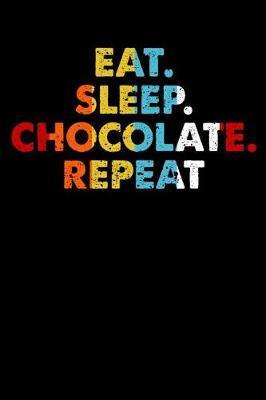 Eat.Sleep.Chocolate.Repeat. by Darren Sport