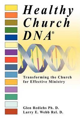 Healthy Church DNA(R): Transforming the Church for Effective Ministry by Larry E. Webb Rel. D. image