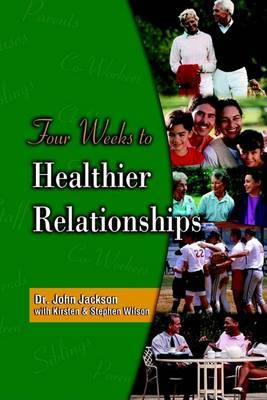 Four Weeks to Healthier Relationships by John Jackson image