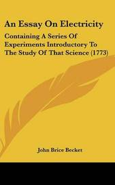 An Essay on Electricity: Containing a Series of Experiments Introductory to the Study of That Science (1773) by John Brice Becket image