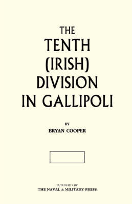 The Tenth (Irish) Division in Gallipoli by Bryan Cooper