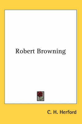 Robert Browning by C.H. Herford