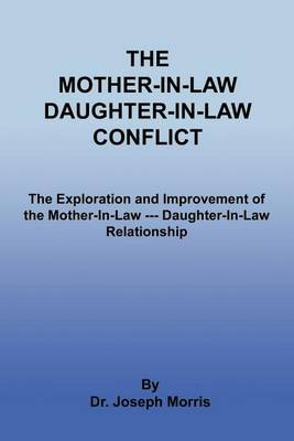 The Mother-In-Law Daughter-In-Law Conflict by Joseph Morris