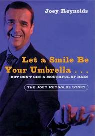 Let a Smile be Your Umbrella...But Don't Get a Mouthful of Rain: The Joey Reynolds Story by Joey Reynolds image