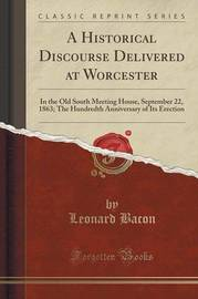 A Historical Discourse Delivered at Worcester by Leonard Bacon