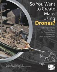 So You Want to Create Maps Using Drones? by Kike Calvo