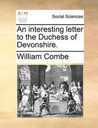 An Interesting Letter to the Duchess of Devonshire. by William Combe