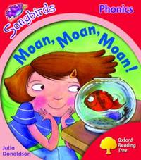 Oxford Reading Tree: Level 4: Songbirds: Moan, Moan, Moan! by Julia Donaldson image