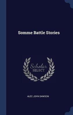 Somme Battle Stories by Alec John Dawson image