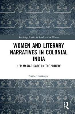 Women and Literary Narratives in Colonial India by Sukla Chatterjee image