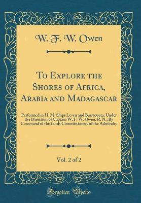 To Explore the Shores of Africa, Arabia and Madagascar, Vol. 2 of 2 by W F W Owen image