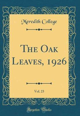 The Oak Leaves, 1926, Vol. 23 (Classic Reprint) by Meredith College
