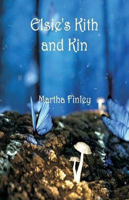 Elsie's Kith and Kin by Martha Finley image