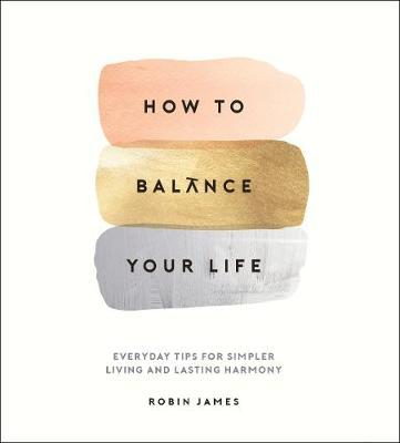 How to Balance Your Life by Robin James image