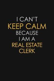 I Can't Keep Calm Because I Am A Real Estate Clerk by Blue Stone Publishers image