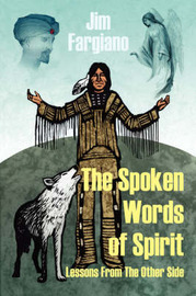 The Spoken Words of Spirit: Lessons from the Other Side by Jim Fargiano image