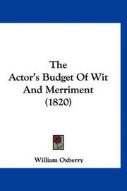 The Actor's Budget of Wit and Merriment (1820) by William Oxberry