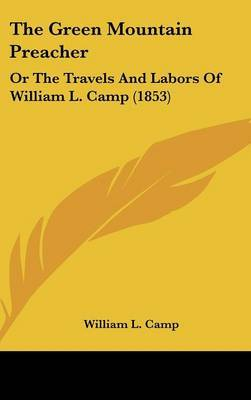 The Green Mountain Preacher: Or The Travels And Labors Of William L. Camp (1853) by William L Camp image