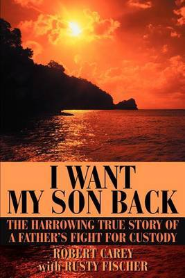 I Want My Son Back by Robert D Carey