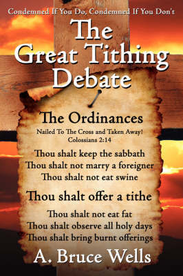 The Great Tithing Debate: Condemned If You Do, Condemned If You Don't by A. Bruce Wells image