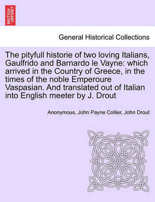 The Pityfull Historie of Two Loving Italians, Gaulfrido and Barnardo Le Vayne by * Anonymous