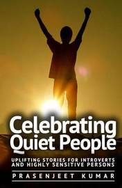Celebrating Quiet People: Uplifting Stories for Introverts and Highly Sensitive Persons by Prasenjeet Kumar image
