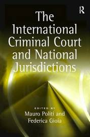 The International Criminal Court and National Jurisdictions by Federica Gioia