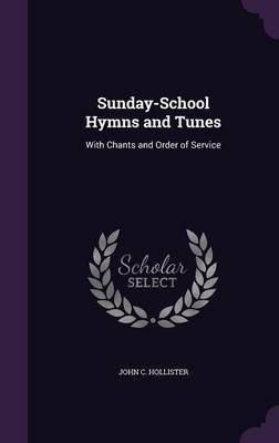 Sunday-School Hymns and Tunes by John C Hollister image