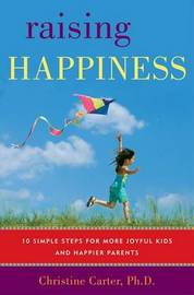 Raising Happiness: 10 Simple Steps for More Joyful Kids and Happier Parents by Christine Carter image