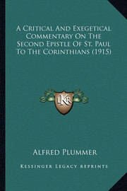 A Critical and Exegetical Commentary on the Second Epistle OA Critical and Exegetical Commentary on the Second Epistle of St. Paul to the Corinthians (1915) F St. Paul to the Corinthians (1915) by Alfred Plummer