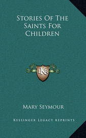 Stories of the Saints for Children by Mary Seymour