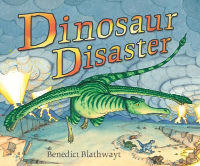 Dinosaur Disaster by Benedict Blathwayt
