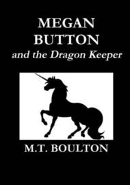 Megan Button and the Dragon Keeper Classic Edition by M.T. Boulton