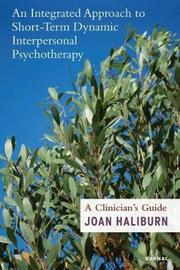 An Integrated Approach to Short-Term Dynamic Interpersonal Psychotherapy by Joan Haliburn